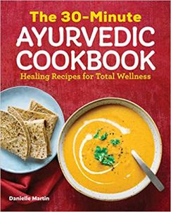 The 30-Minute Ayurvedic Cookbook